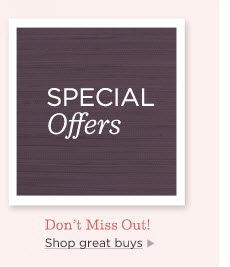 Special Offers  Don't Miss Out  Shop great buys